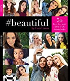 #Beautiful: 50 Easy-to-Create Selfie-Ready Beauty Looks (English Edition)