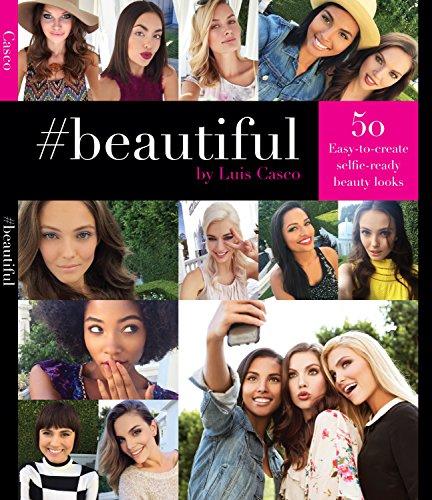 #Beautiful: 50 Easy-to-Create Selfie-Ready Beauty Looks (English Edition)