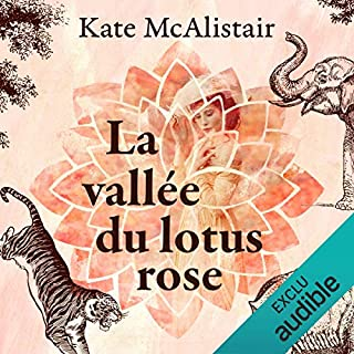 La vallée du lotus rose                   De :                                                                                                                                 Kate McAlistair                               Lu par :                                                                                                                                 Ludmila Ruoso                      Durée : 24 h et 57 min     32 notations     Global 4,6