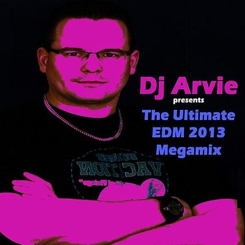 DJ Arvie Presents the Ultimate EDM 2013 Megamix (The Best