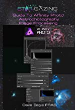 Star-Gazing guide to Affinity Photo Astrophotography Image Processing guide