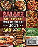 Galanz Air Fryer Oven Cookbook 2021: 600 Popular, Savory and Simple Air Fryer Oven Recipes to Manage Your Health with Step by Step Instructions