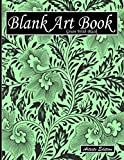 Blank Art Book: Sketchbook For Drawings, Artists Edition, Colors Green With Black, Floral Ornament Theme (Soft Cover, White Thick Paper, 100 Pages, Big Size 8.5' x 11' ≈ A4)