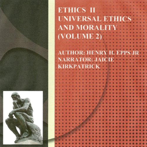 Ethics Vol II     Universal Ethics and Morality, Volume 2              By:                                                                                                                                 Henry Harrioson Epps Jr                               Narrated by:                                                                                                                                 Jaicie Kirkpatrick                      Length: 2 hrs and 18 mins     Not rated yet     Overall 0.0