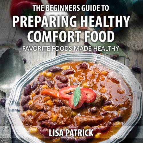 The Beginners Guide to Preparing Healthy Comfort Food audiobook cover art