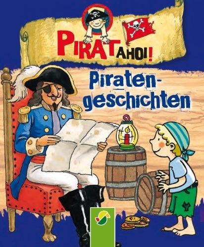 Piratengeschichten: Erzählungen vom Piratenschiff (Pirat ahoi! 5)