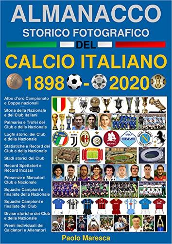 Almanacco Storico Fotografico del Calcio Italiano 1898-2020 (Italian Edition)