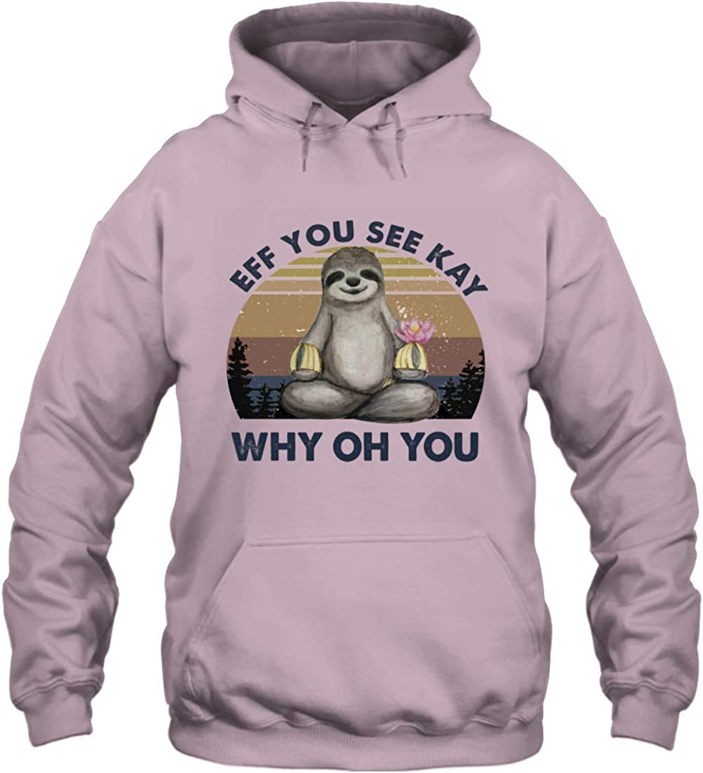 Funny Sloth Lover Yoga - Eff 交換無料 5%OFF You T-Shi Why Hoodie Oh Kay See