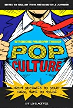Introducing Philosophy Through Pop Culture: From Socrates to South Park, Hume to House (The Blackwell Philosophy and Pop Culture Series)