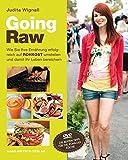 Going Raw: Wie Sie Ihre Ernährung erfolgreich auf Rohkost umstellen und damit Ihr Leben bereichern