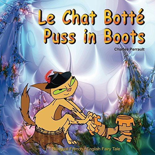 Le Chat Botté. Puss in Boots. Charles Perrault. Bilingual French - English Fairy Tale: Dual Language Picture Book for Kids (French Edition)