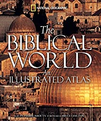 The Biblical World: An Illustrated Atlas