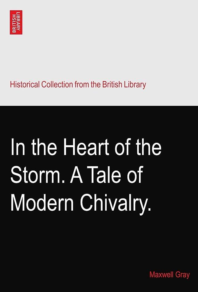 賄賂超越するチャンピオンIn the Heart of the Storm. A Tale of Modern Chivalry.