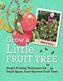 Grow a Little Fruit Tree: Simple Pruning Techniques for Small-Space, Easy-Harvest Fruit Trees