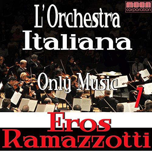 L'Orchestra Italiana - Only Music Eros Ramazzotti Vol. 1