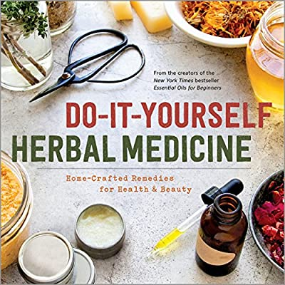 Do-It-Yourself Herbal Medicine: Home-Crafted Remedies for Health and Beauty by Sonoma Press