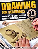 Drawing: Drawing For Beginners - The Complete Guide to Learn the Basics of