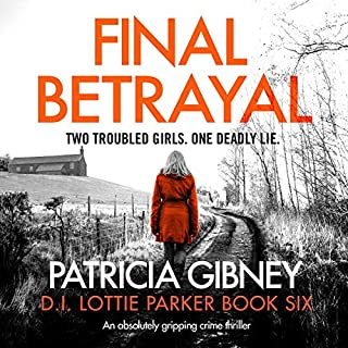 Final Betrayal     Detective Lottie Parker, Book 6              By:                                                                                                                                 Patricia Gibney                               Narrated by:                                                                                                                                 Michele Moran                      Length: 11 hrs and 55 mins     5 ratings     Overall 4.4