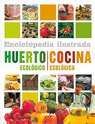 Huerto ecológico. Cocina ecológica (Enciclopedia ilustrada)