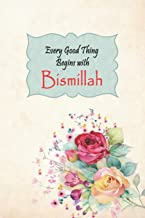 Every Good Thing Begins With Bismillah: Lined Writing Notebook 100 Pages 6x9 – A floral themed Muslim journal for women