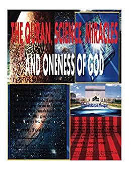 THE QURAN, SCIENCE, MIRACLES And ONENESS OF GOD by [MR.Faisal Fahim]