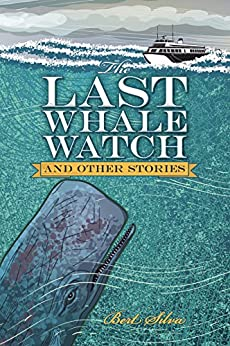 The Last Whale Watch and other stories by [Bert Silva]