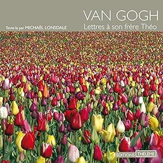 Lettres à son frère Théo                   De :                                                                                                                                 Vincent Van Gogh                               Lu par :                                                                                                                                 Michaël Lonsdale                      Durée : 2 h et 26 min     2 notations     Global 4,0