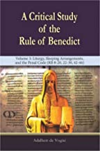 A Critical Study of the Rule of Benedict - Volume 3: Liturgy, Sleeping Arrangements, and the Penal Code (RB 8-20, 22-30, 4...