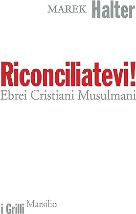 Riconciliatevi!: Ebrei Cristiani Musulmani (I grilli)