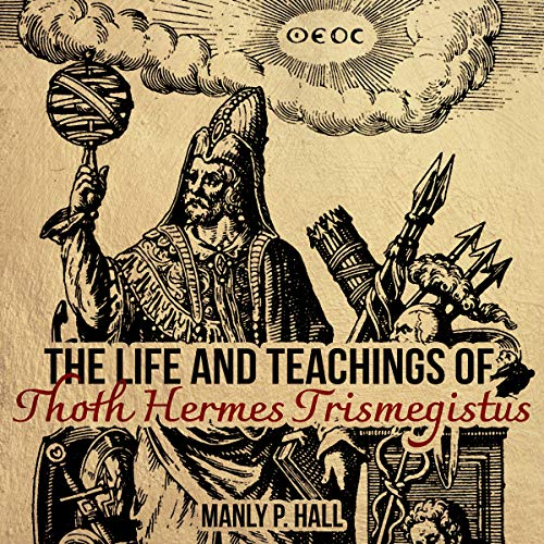 The Life and Teachings of Thoth Hermes Trismegistus Audiobook By Manly P. Hall cover art