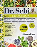 Dr. Sebi: 300 Healthy Recipes to Detox and Naturally Cleanse Your Body. Stimulate Immune System, Purify Blood and Reduce Risk of Disease Using Alkaline Afro-Vegan Diet and Powerful Herbs