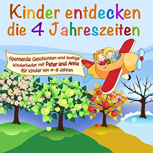 Kinder entdecken die 4 Jahreszeiten (Ein Hörspiel für Kinder von 4-8 Jahre mit tollen Kinderliedern)