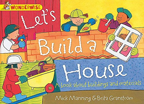 Let's Build a House: a book about buildings and materials (Wonderwise, Band 61)