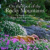 On the Roof of the Rocky Mountains: The Botanical Legacy of Betty Ford Alpine Gardens, Vail's Alpine Treasure