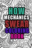 How Mechanics Swear Coloring Book: More than 50 coloring pages, A Coloring Book For Mechanics , Birthday & Christmas Present For Mechanics , Mechanics Gifts