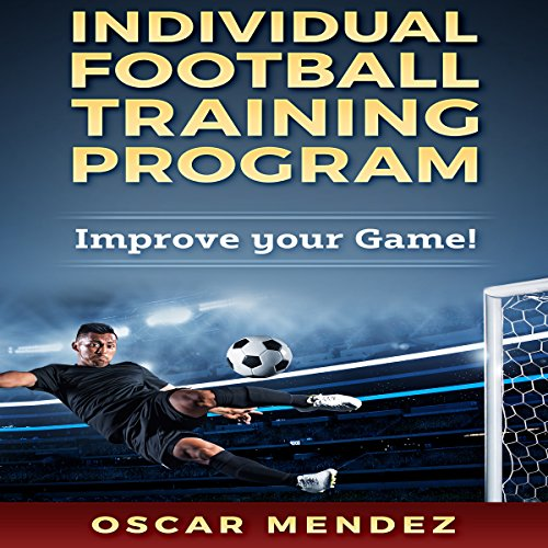 Individual Football Training Program: Improve Your Game! audiobook cover art