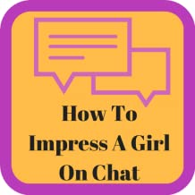 How to Impress a Girl On Chat