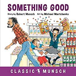 Something Good (Classic Munsch) by [Robert Munsch, Michael Martchenko]