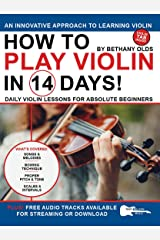 How to Play Violin in 14 Days: Daily Violin Lessons for Absolute Beginners (Play Music in 14 Days) Kindle Edition