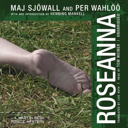 Roseanna     A Martin Beck Mystery              By:                                                                                                                                 Maj Sjöwall,                                                                                        Per Wahlöö                               Narrated by:                                                                                                                                 Tom Weiner                      Length: 6 hrs and 36 mins     365 ratings     Overall 3.9