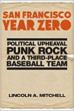 San Francisco Year Zero: Political Upheaval, Punk Rock and a Third-Place Baseball Team