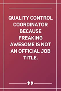 Quality Control Coordinator Because Freaking Awesome Is Not An Official Job Title: Blank Lined Notebook