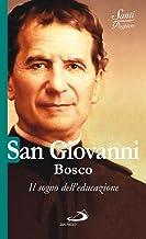 Scaricare Libri San Giovanni Bosco. Il sogno dell'educazione PDF