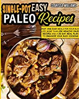 Easy Single-Pot Paleo Cookbook: Fast and Easy Meals for your busy LIFE: More than 250 Healthy Paleo Recipes and a 28-Day Meal Plan to organize your busy cooking!