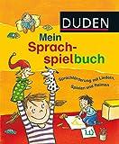 Duden: Mein Sprachspielbuch (von 0-6 Jahren): Sprachförderung mit Liedern, Spielen und Reimen (DUDEN Kinderwissen Kindergarten)