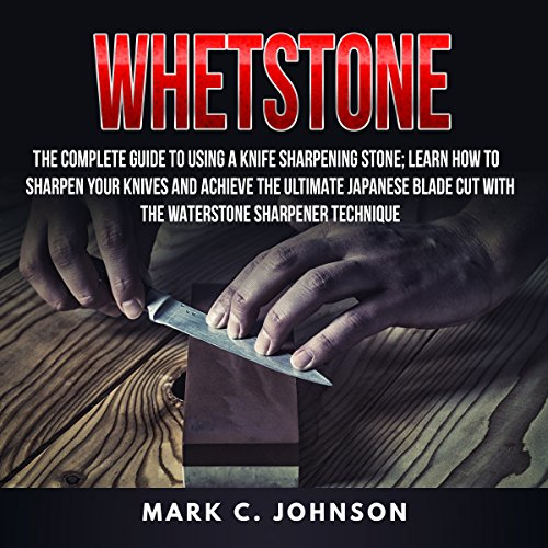 Whetstone: The Complete Guide to Using a Knife Sharpening Stone audiobook cover art
