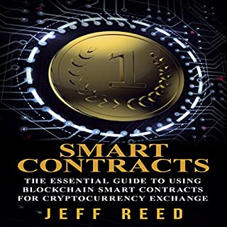 Smart Contracts     The Essential Guide to Using Blockchain Smart Contracts for Cryptocurrency Exchange              By:                                                                                                                                 Jeff Reed                               Narrated by:                                                                                                                                 Jim Donaldson                      Length: 46 mins     12 ratings     Overall 3.7