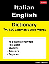 Italian English Dictionary Top 500 Commonly Used Words: The Best Dictionary for Foreigners, Students, Travelers and Beginners