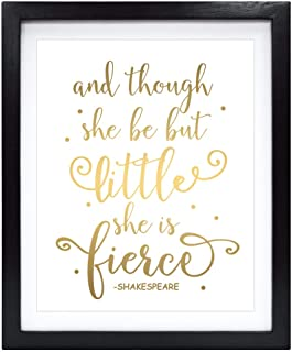 Susie Arts 8X10 Unframed Though She Be But Little She is Fierce Real Gold Foil Print Nursery Decor Shakespeare Quote Wall Art Inspirational Motivational Home Decor V170