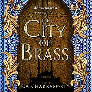 The City of Brass                   By:                                                                                                                                 S. A. Chakraborty                               Narrated by:                                                                                                                                 Soneela Nankani                      Length: 19 hrs and 36 mins     106 ratings     Overall 4.5